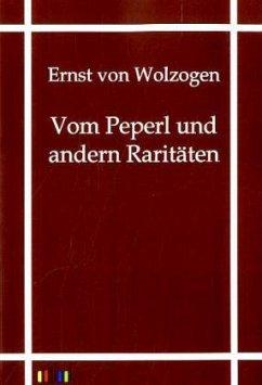Vom Peperl und von andern Raritäten - Wolzogen, Ernst von