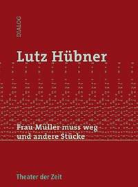 Frau Müller muss weg und andere Stücke - Hübner, Lutz