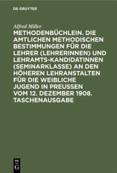 Methodenbüchlein. Die amtlichen methodischen Bestimmungen für die Lehrer (Lehrerinnen) und Lehramtskandidatinnen (Seminarklasse) an den höheren Lehranstalten für die weibliche Jugend in Preussen vom 12. Dezember 1908. Taschenausgabe