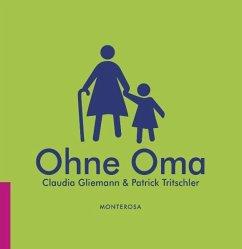 Ohne Oma - Gliemann, Claudia; Tritschler, Patrick