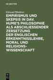Empirismus und Skepsis in Dav. Hume's Philosophie als abschließender Zersetzung der englischen Erkenntnisslehre, Moral und Religionswissenschaft