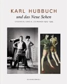Karl Hubbuch und das neue Sehen. Photographien, Gemälde, Zeichnungen