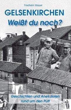 Gelsenkirchen - Weißt du noch? - Wessel, Friedhelm