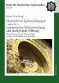 Islamische Religionspädagogik zwischen authentischer Selbstverortung und dialogischer Öffnung