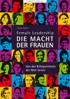 Female Leadership - Die Macht der Frauen - Von den Erfolgreichsten lernen