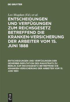 Entscheidungen und Verfügungen der Gewerbe-Deputation des Magistrats zu Berlin zum Reichsgesetz betreffend die Krankenversicherung der Arbeiter vom 15. Juni 1883