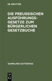 Die preußischen Ausführungsgesetze zum bürgerlichen Gesetzbuche