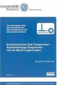Kontinuierliche Zeit-Temperatur-Ausscheidungs-Diagramme von Al-Mg-Si-Legierungen - Milkereit, Benjamin