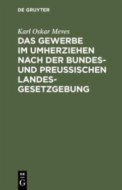 Das Gewerbe im Umherziehen nach der Bundes- und preußischen Landes-Gesetzgebung - Meves, Karl Oskar