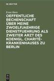 Oeffentliche Rechenschaft über meine zwoelfjaehrige Dienstfuehrung als zweiter Arzt des Koenigl. Charité-Krankenhauses zu Berlin