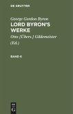 George Gordon Byron: Lord Byron's Werke. Band 6