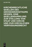 Kirchenrechtliche Quellen des Großherzogthums Hessen. Eine Quellensammlung zur Stellung von Staat und Kirche und zum kirchlichen Verfassungsrecht