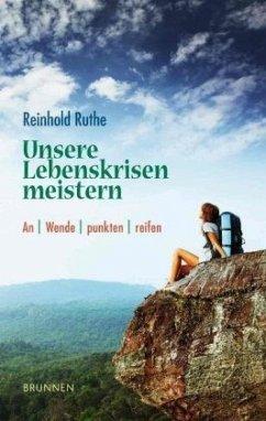 Unsere Lebenskrisen meistern - Ruthe, Reinhold