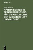 Martin Luther in seiner Bedeutung für die Geschichte der Wissenschaft und Bildung