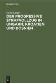 Der progressive Strafvollzug in Ungarn, Kroatien und Bosnien