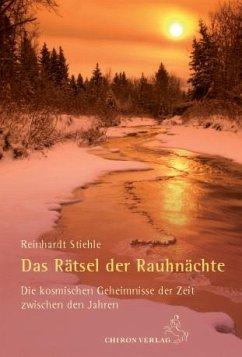 Das Rätsel der Rauhnächte - Stiehle, Reinhardt
