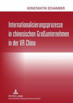 Internationalisierungsprozesse in chinesischen Großunternehmen in der VR China - Schamber, Konstantin