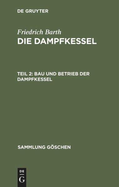 Bau und Betrieb der Dampfkessel von Friedrich Barth - Buch - bücher.de