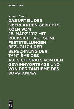 Das Urteil des Oberlandesgerichts Köln vom 28. März 1917 mit Rücksicht auf seine Feststellungen bezüglich der Berechnung der Tantième des Aufsichtsrats von dem Gewinnvortrage und von der Tantième des Vorstandes