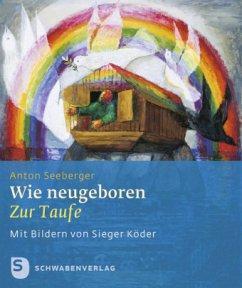 Wie neugeboren - Seeberger, Anton