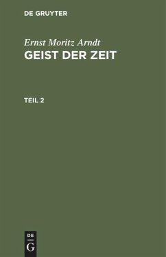 Ernst Moritz Arndt: Geist der Zeit. Teil 2