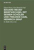 Eduard Reuss' Briefwechsel mit seinem Schüler und Freunde Karl Heinrich Graf
