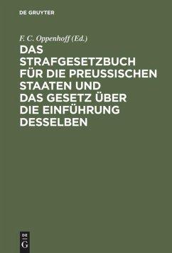 Das Strafgesetzbuch für die Preußischen Staaten und das Gesetz über die Einführung desselben