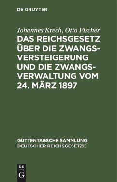 Das Reichsgesetz über die Zwangsversteigerung und die Zwangsverwaltung vom 24. März 1897