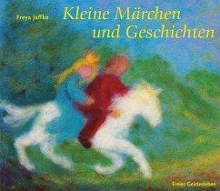 Kleine Märchen und Geschichten zum Erzählen und für Puppenspiele - Jaffke, Freya