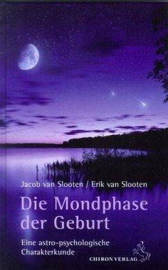 Die Mondphase der Geburt - Slooten, Jacob van; Slooten, Erik van