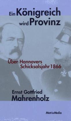 Ein Königreich wird Provinz - Mahrenholz, Ernst Gottfried