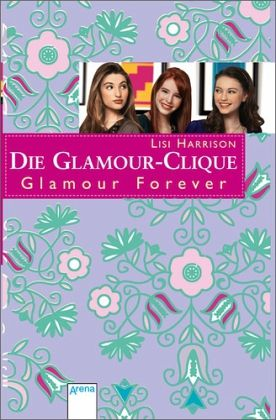Glamour forever / Die Glamour-Clique Bd.17 - Harrison, Lisi