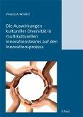 Die Auswirkungen kultureller Diversität in multikulturellen Innovationsteams auf den Innovationsprozess