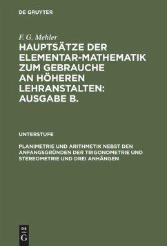 Planimetrie und Arithmetik nebst den Anfangsgründen der Trigonometrie und Stereometrie und drei Anhängen