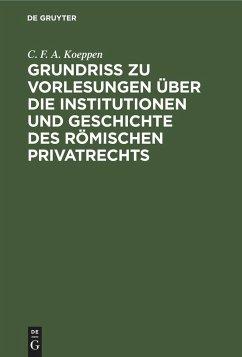 Grundriss zu Vorlesungen über die Institutionen und Geschichte des römischen Privatrechts