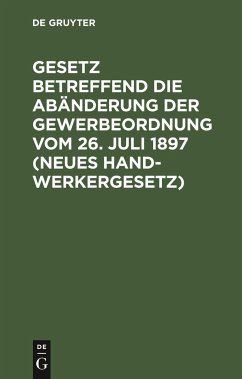 Gesetz betreffend die Abänderung der Gewerbeordnung vom 26. Juli 1897 (Neues Handwerkergesetz)