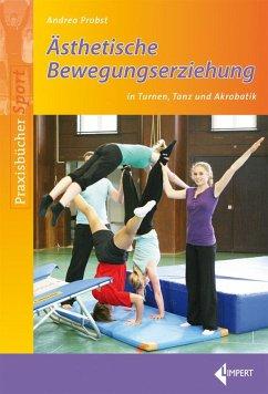 Ästhetische Bewegungserziehung in Turnen, Tanz und Akrobatik - Probst, Andrea