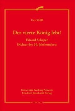 Der vierte König lebt! Edzard Schaper - Dichter des 20. Jahrhunderts - Wolff, Uwe