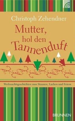 Mutter, hol den Tannenduft - Zehendner, Christoph