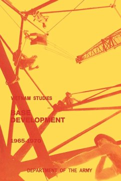 Base Development in South Vietnam, 1965-1970 - Dunn, Carroll H.; United States Department Of The Army
