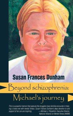Beyond Schizophrenia - Dunham, Susan Frances