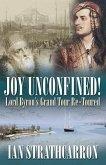 Joy Unconfined!: Lord Byron's Grand Tour Re-Toured