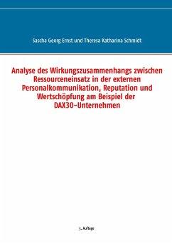 Analyse des Wirkungszusammenhangs zwischen Ressourceneinsatz in der externen Personalkommunikation, Reputation und Wertschöpfung am Beispiel der DAX30-Unternehmen - Ernst, Sascha G.; Schmidt, Theresa K.