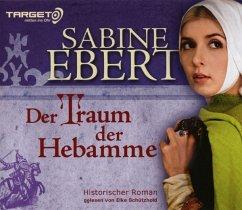 Der Traum der Hebamme / Hebammen-Romane Bd.5, 6 Audio-CDs - Ebert, Sabine