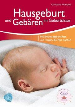 Hausgeburt und Gebären im Geburtshaus - Trompka, Christine
