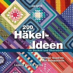 200 Häkel-Ideen für Decken und Überwürfe - Eaton, Jan