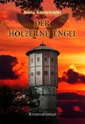 Der hölzerne Engel - Garnschröder, Gisela