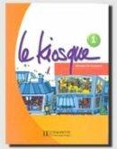 Le Kiosque: Niveau 1 Livre de L'Eleve