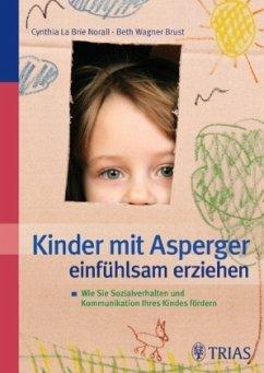 Kinder mit Asperger einfühlsam erziehen - La Brie Norall, Cynthia; Wagner Brust, Beth