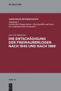 Die Entschädigung der Freimaurerlogen nach 1945 und nach 1989 - Barnewitz, Lars Chr.